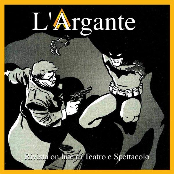 L'Argante #28 Il Teatro nel Fumetto. Batman e la necessità della teatralità.